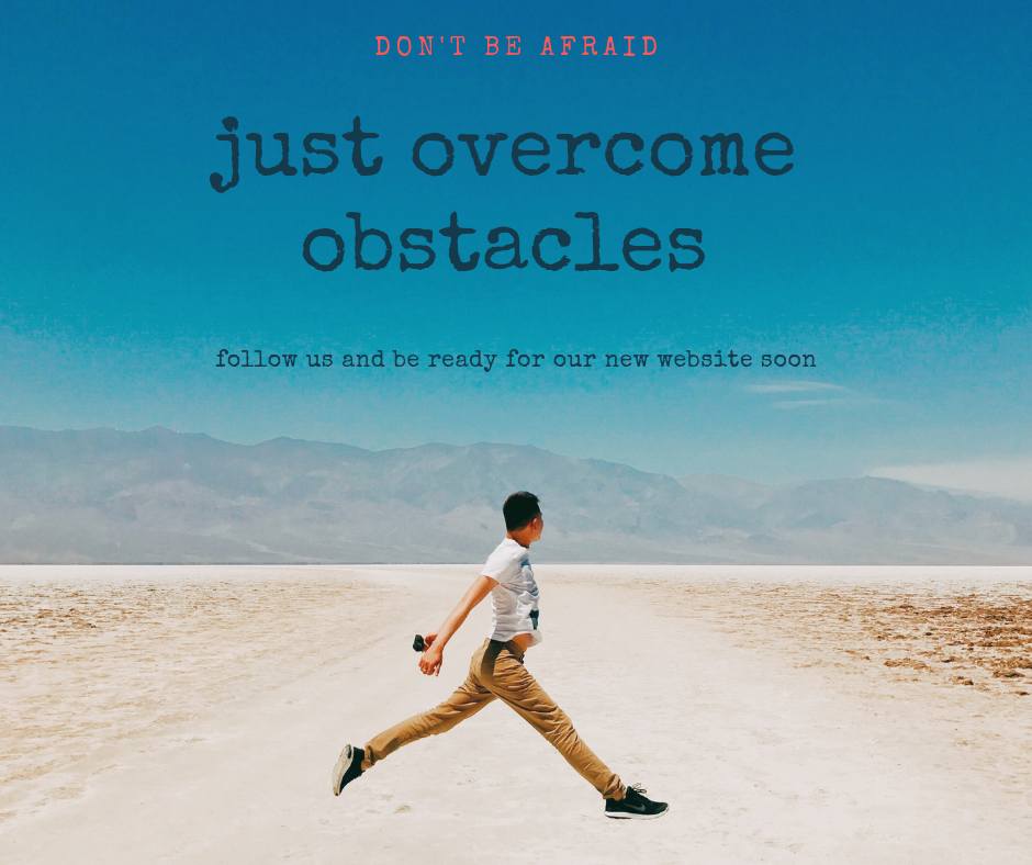 JUST OVERCOME OBSTACLES!
